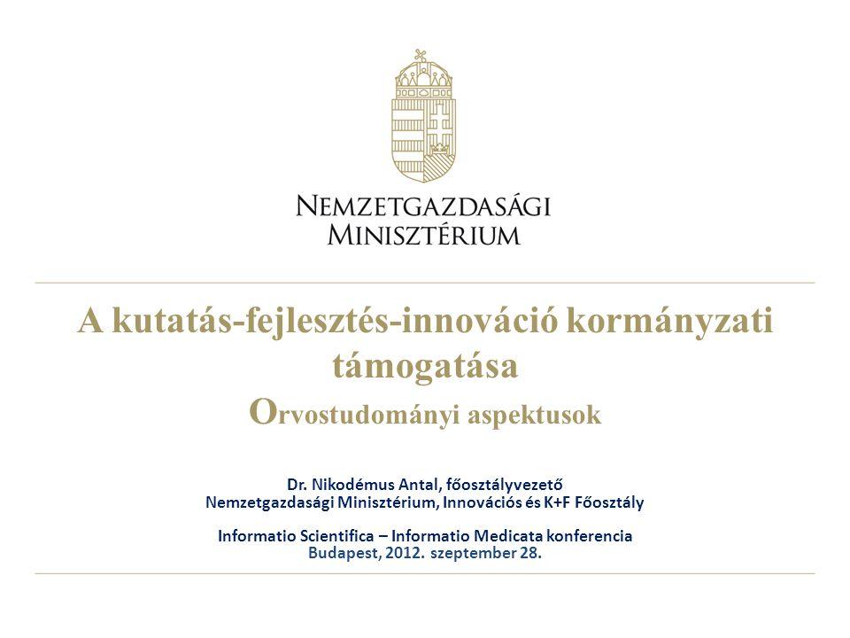 A kutatás-fejlesztés-innováció kormányzati támogatása O rvostudományi aspektusok Dr.