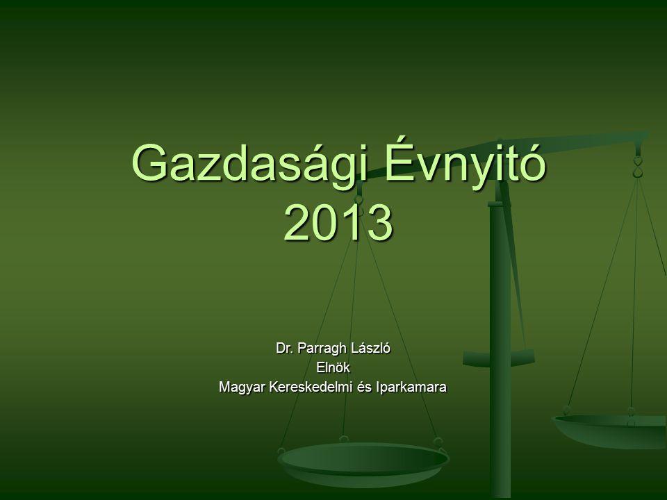 Gazdasági Évnyitó 2013 Dr. Parragh László Elnök Magyar Kereskedelmi és Iparkamara