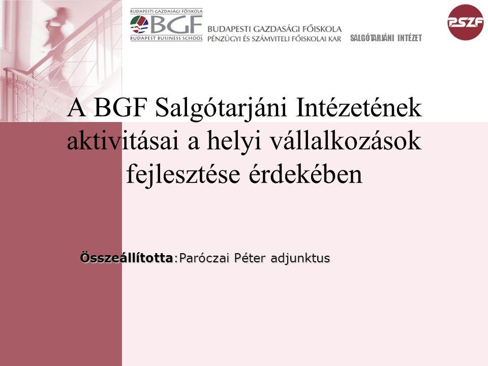 A BGF Salgótarjáni Intézetének aktivitásai a helyi vállalkozások fejlesztése érdekében Összeállította:Paróczai Péter adjunktus SALGÓTARJÁNI INTÉZET