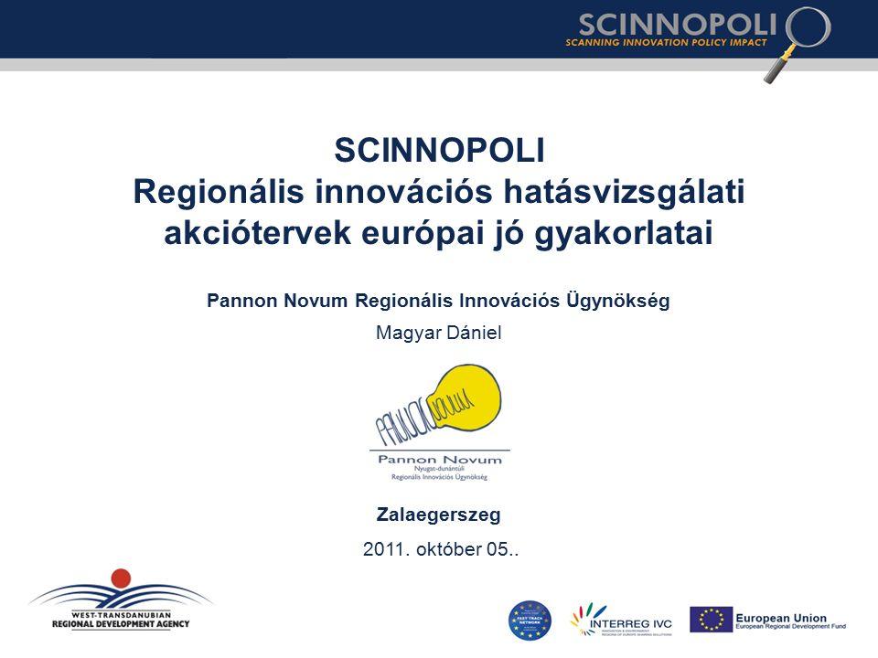 Magyar Dániel Pannon Novum Regionális Innovációs Ügynökség SCINNOPOLI Regionális innovációs hatásvizsgálati akciótervek európai jó gyakorlatai Zalaegerszeg 2011.