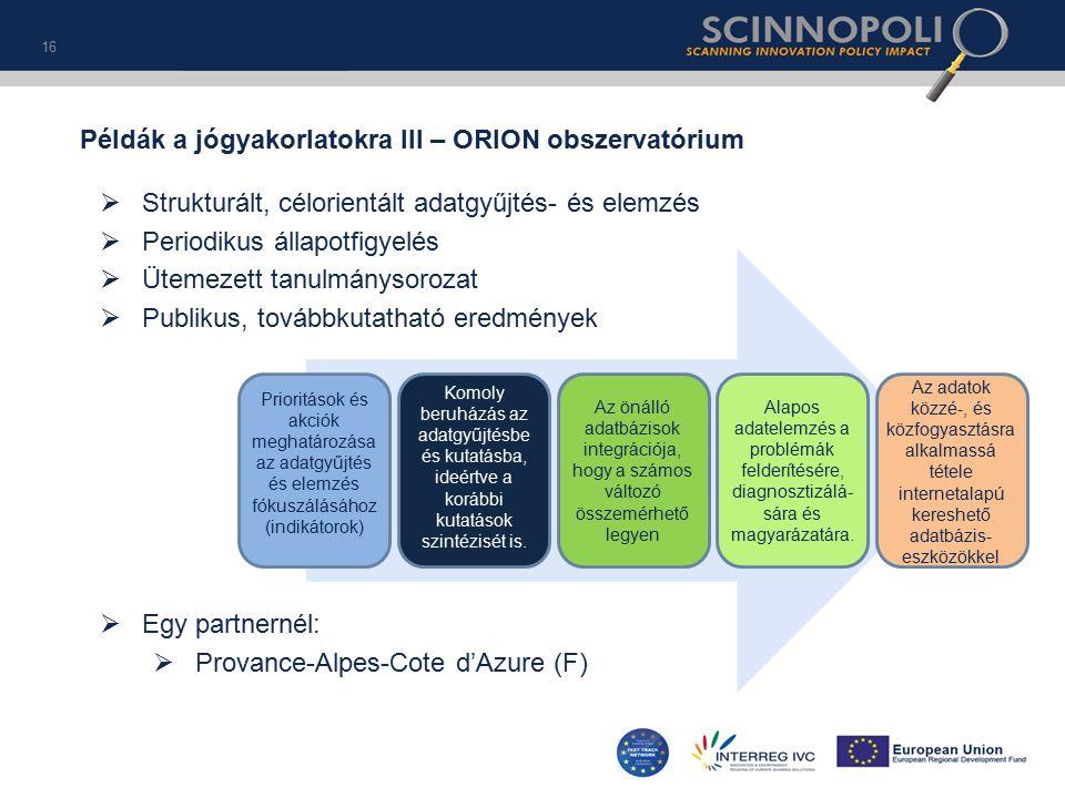 16 Prioritások és akciók meghatározása az adatgyűjtés és elemzés fókuszálásához (indikátorok) Komoly beruházás az adatgyűjtésbe és kutatásba, ideértve a korábbi kutatások szintézisét is.