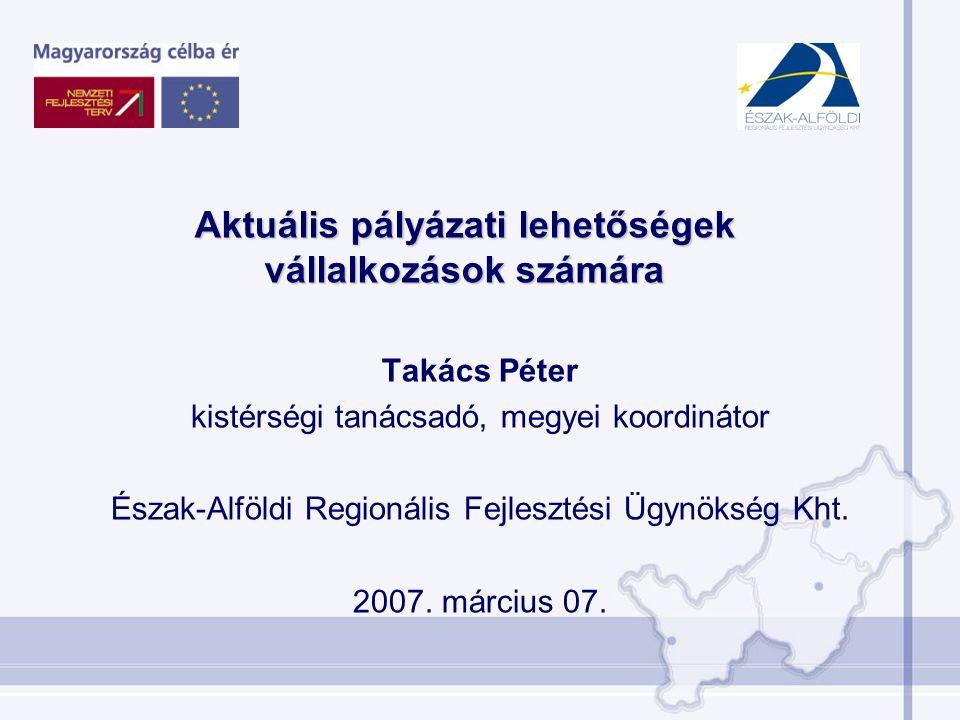Az előadás szerkezete I.Észak-Alföldi Operatív Program A regionális tervezési folyamat Az akcióterv szerepe, funkciója, felépítése, Az akcióterv tartalma II.Társadalmi Megújulás Operatív Program 2.1.3 Munkahelyi képzések támogatása mikro- és kisvállalkozások számára III.Új Magyarország Vidékfejlesztési Program Mikro-vállalkozások létrehozásának és fejlesztésének támogatása A turisztikai tevékenységek ösztönzése