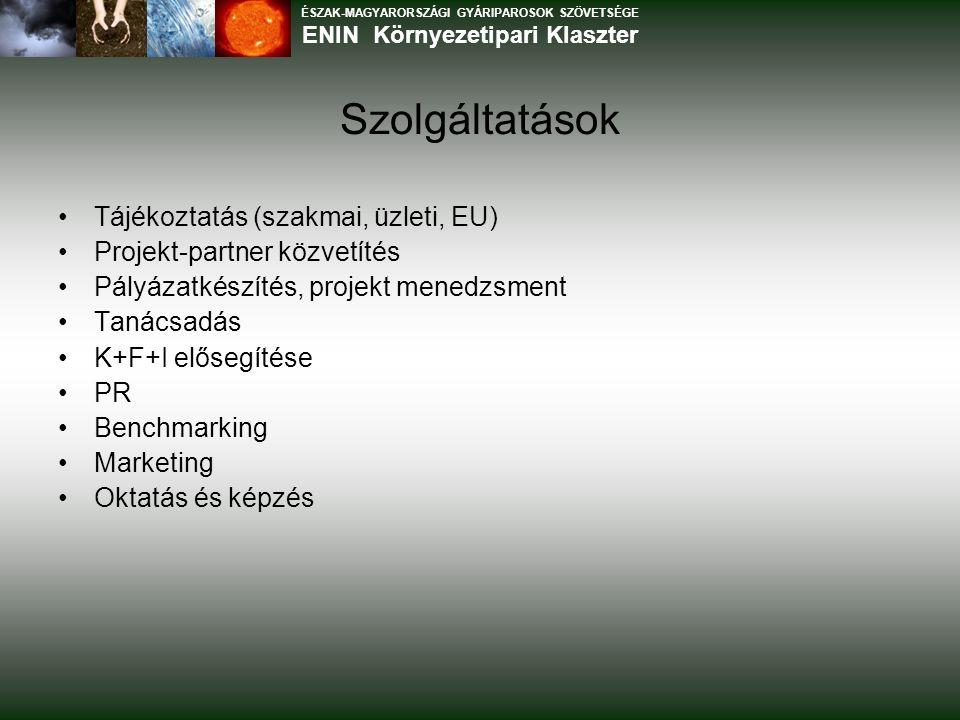 Szolgáltatások Tájékoztatás (szakmai, üzleti, EU) Projekt-partner közvetítés Pályázatkészítés, projekt menedzsment Tanácsadás K+F+I elősegítése PR Benchmarking Marketing Oktatás és képzés ÉSZAK-MAGYARORSZÁGI GYÁRIPAROSOK SZÖVETSÉGE ENIN Környezetipari Klaszter