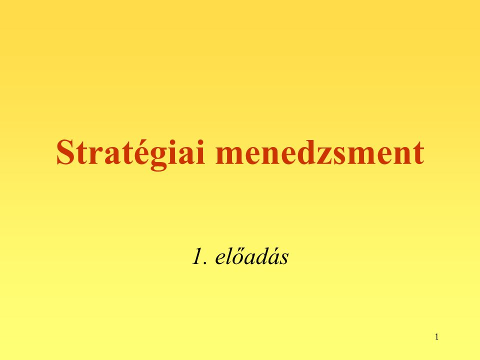 1 Stratégiai menedzsment 1. előadás