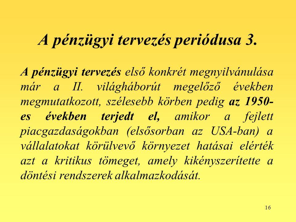 16 A pénzügyi tervezés periódusa 3. A pénzügyi tervezés első konkrét megnyilvánulása már a II.