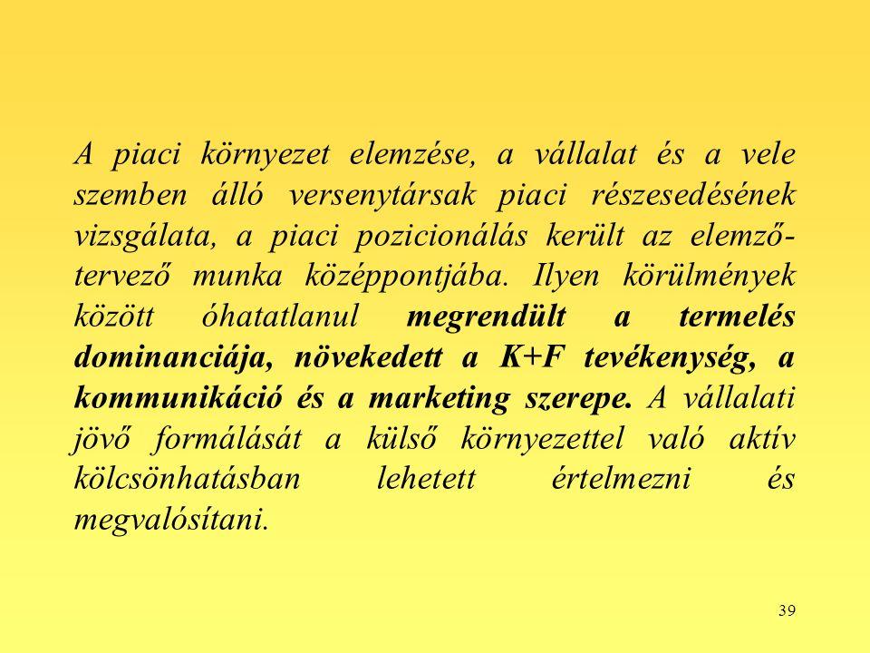 39 A piaci környezet elemzése, a vállalat és a vele szemben álló versenytársak piaci részesedésének vizsgálata, a piaci pozicionálás került az elemző- tervező munka középpontjába.