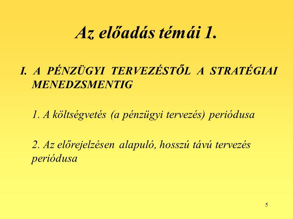 5 Az előadás témái 1. I. A PÉNZÜGYI TERVEZÉSTŐL A STRATÉGIAI MENEDZSMENTIG 1.