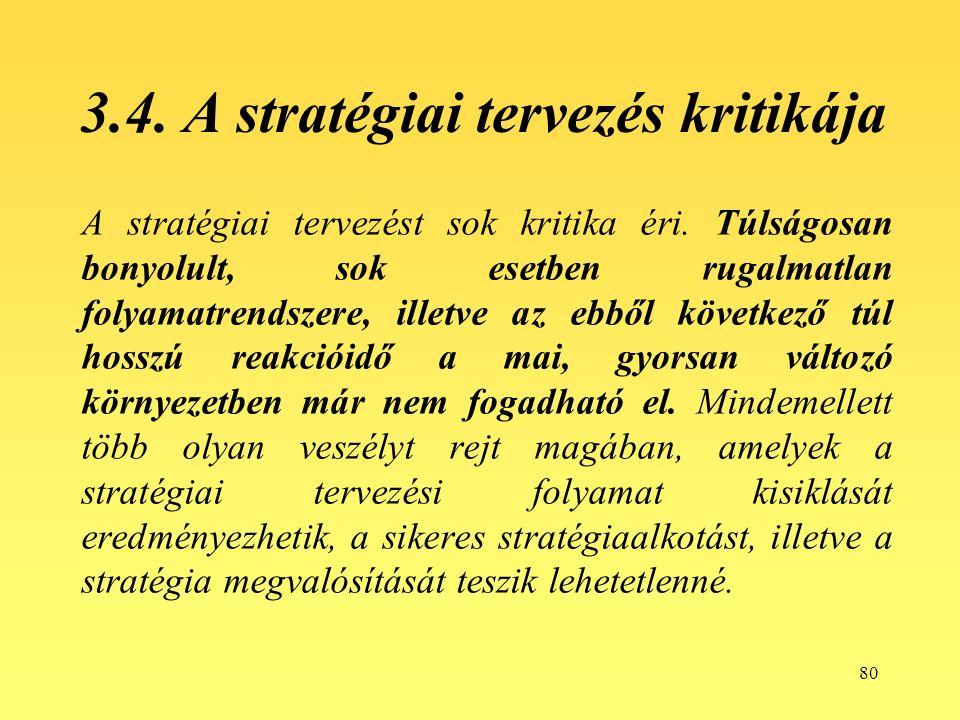 80 3.4. A stratégiai tervezés kritikája A stratégiai tervezést sok kritika éri.