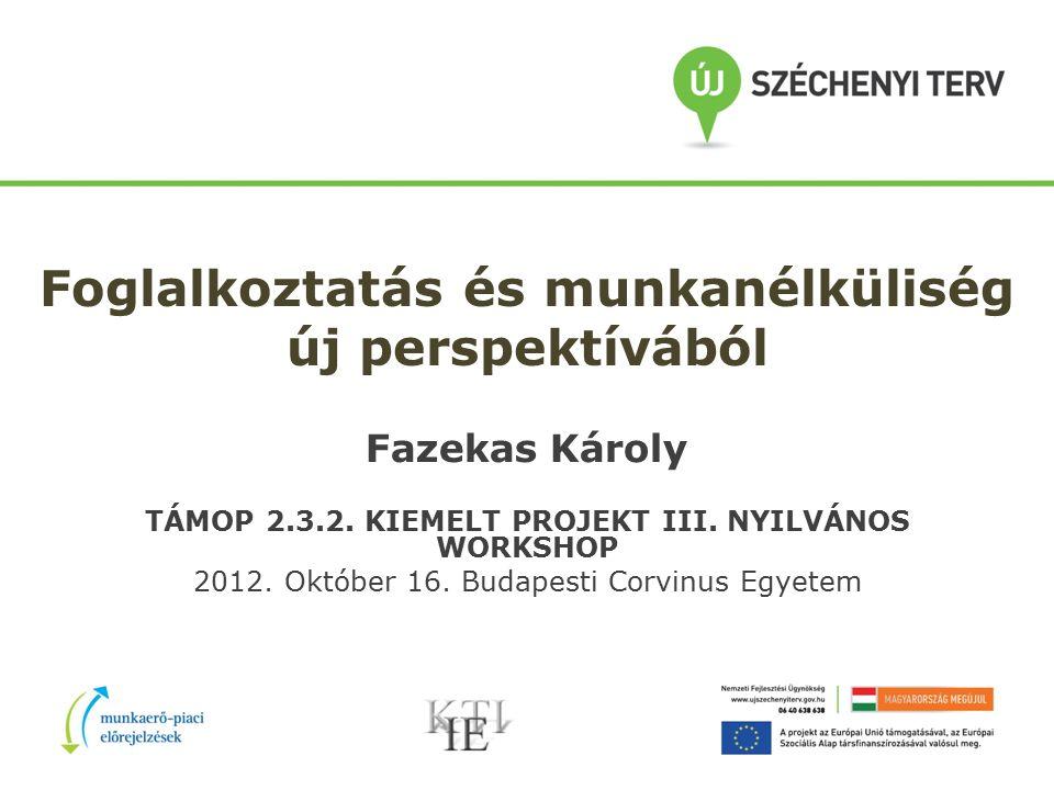 Foglalkoztatás és munkanélküliség új perspektívából Fazekas Károly TÁMOP 2.3.2.