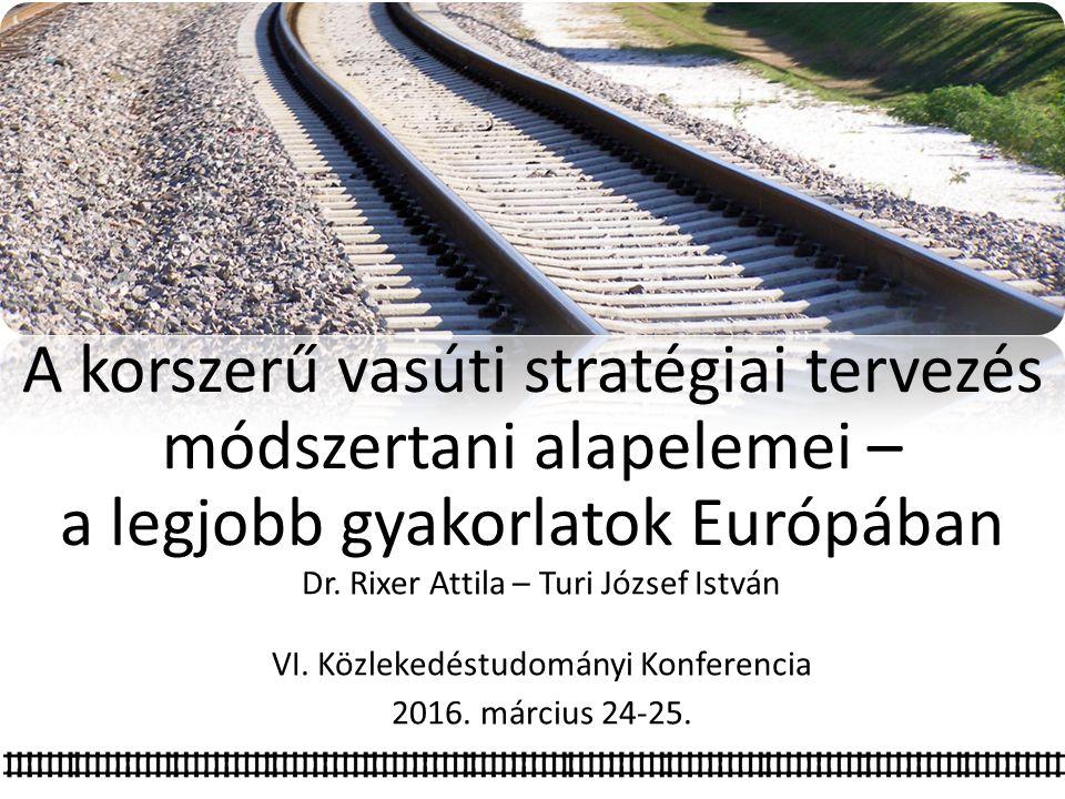 A korszerű vasúti stratégiai tervezés módszertani alapelemei – a legjobb gyakorlatok Európában Dr.