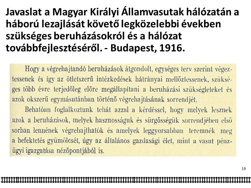 Javaslat a Magyar Királyi Államvasutak hálózatán a háború lezajlását követő legközelebbi években szükséges beruházásokról és a hálózat továbbfejlesztéséről.