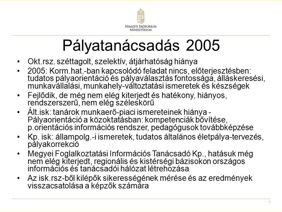 8 Pályatanácsadás 2007/2009 2007: Terv: Pályaorientáció és pályakövetés rendszerének általános bevezetése a felsőoktatási intézményekben Csatlakozás az LLG-hez 2009: Pályaorientáció és pályakövetés rendszerének általános bevezetése a felsőoktatási intézményekben (TÁMOP 4.1.1.