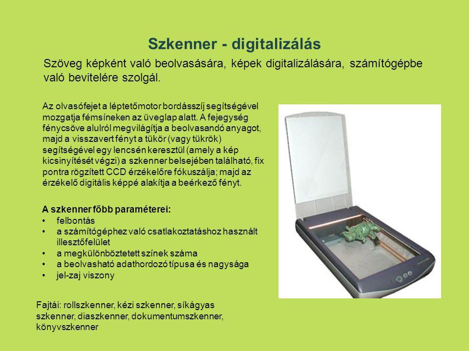 Szkenner - digitalizálás Szöveg képként való beolvasására, képek digitalizálására, számítógépbe való bevitelére szolgál.
