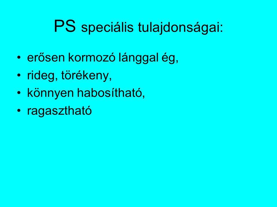 PS speciális tulajdonságai: erősen kormozó lánggal ég, rideg, törékeny, könnyen habosítható, ragasztható