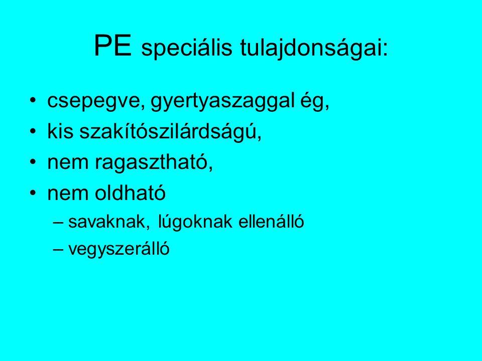 PE speciális tulajdonságai: csepegve, gyertyaszaggal ég, kis szakítószilárdságú, nem ragasztható, nem oldható –savaknak, lúgoknak ellenálló –vegyszerálló