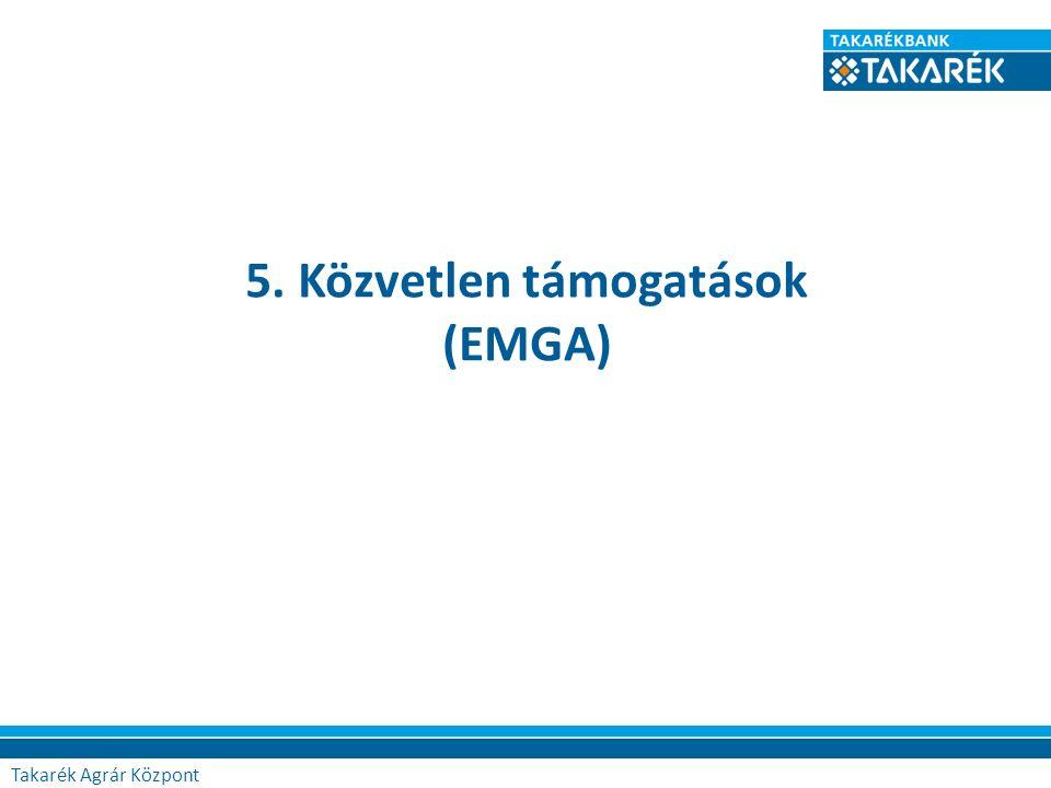 5. Közvetlen támogatások (EMGA) Agrár Központ Takarék Agrár Központ