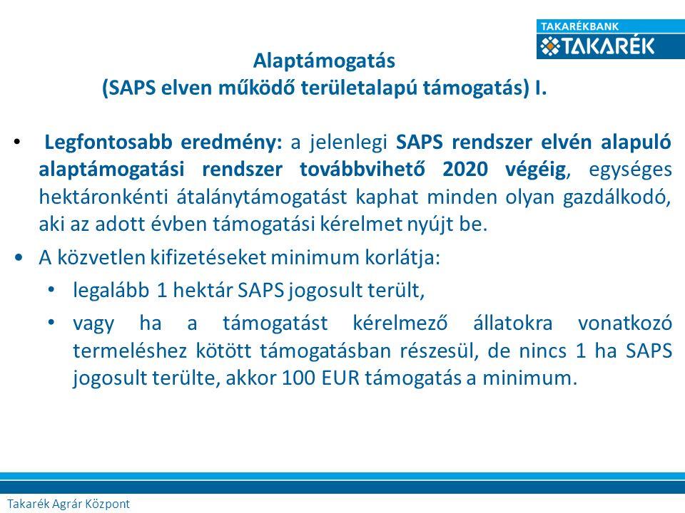 Alaptámogatás (SAPS elven működő területalapú támogatás) I. Legfontosabb eredmény: a jelenlegi SAPS rendszer elvén alapuló alaptámogatási rendszer tov