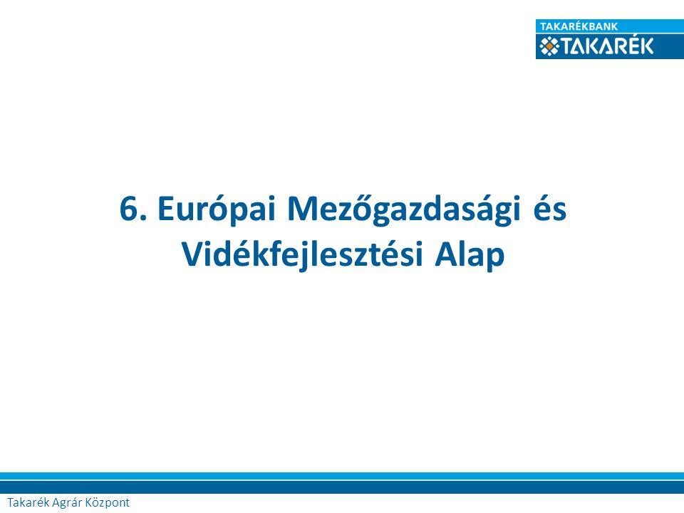 6. Európai Mezőgazdasági és Vidékfejlesztési Alap Takarék Agrár Központ