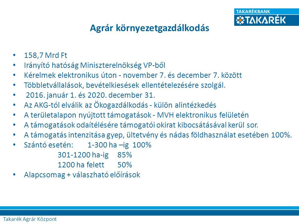 Agrár környezetgazdálkodás Agrár Központ 158,7 Mrd Ft Irányító hatóság Miniszterelnökség VP-ből Kérelmek elektronikus úton - november 7. és december 7