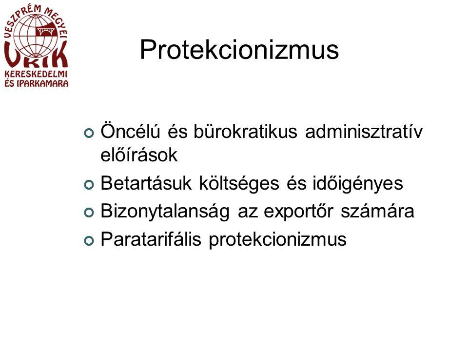 Protekcionizmus Öncélú és bürokratikus adminisztratív előírások Betartásuk költséges és időigényes Bizonytalanság az exportőr számára Paratarifális protekcionizmus