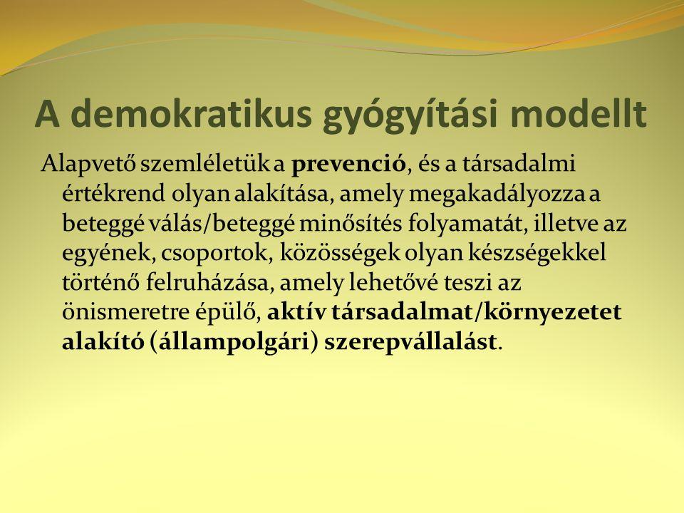 A demokratikus gyógyítási modellt Alapvető szemléletük a prevenció, és a társadalmi értékrend olyan alakítása, amely megakadályozza a beteggé válás/beteggé minősítés folyamatát, illetve az egyének, csoportok, közösségek olyan készségekkel történő felruházása, amely lehetővé teszi az önismeretre épülő, aktív társadalmat/környezetet alakító (állampolgári) szerepvállalást.