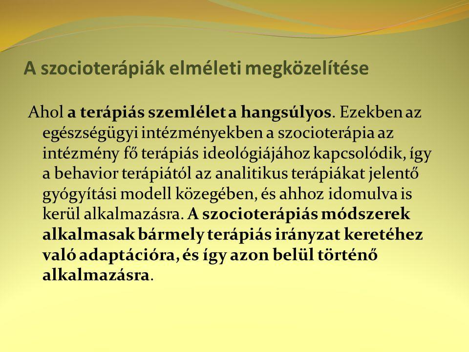 A szocioterápiák elméleti megközelítése Ahol a terápiás szemlélet a hangsúlyos. Ezekben az egészségügyi intézményekben a szocioterápia az intézmény fő