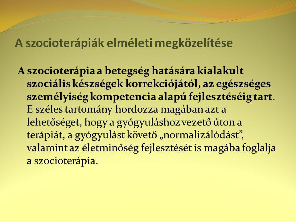 A szocioterápiák elméleti megközelítése A szocioterápia a betegség hatására kialakult szociális készségek korrekciójától, az egészséges személyiség kompetencia alapú fejlesztéséig tart.