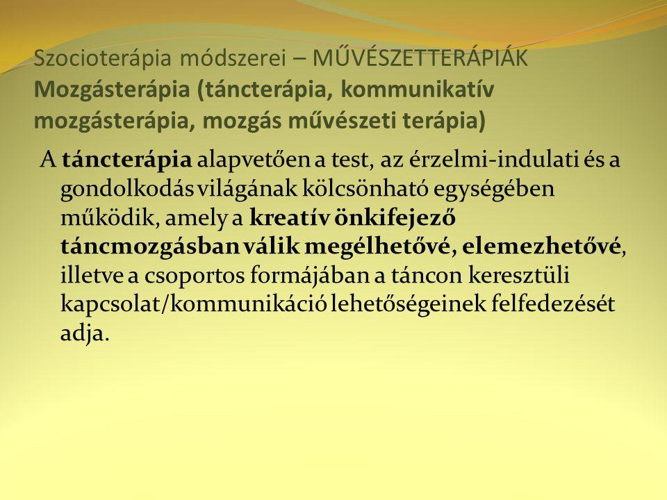 Szocioterápia módszerei – MŰVÉSZETTERÁPIÁK Mozgásterápia (táncterápia, kommunikatív mozgásterápia, mozgás művészeti terápia) A táncterápia alapvetően