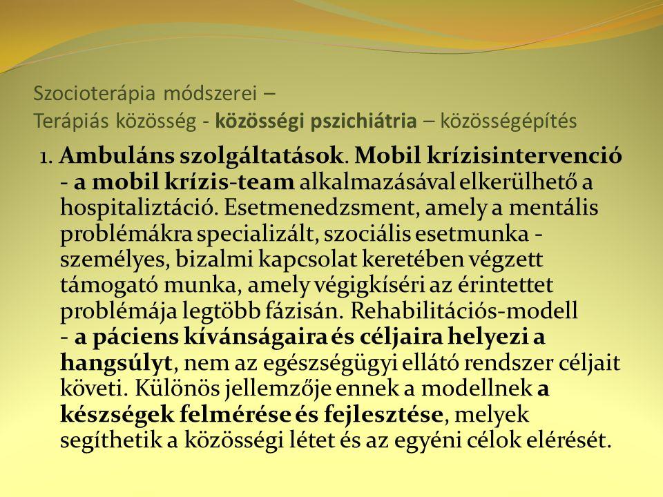 Szocioterápia módszerei – Terápiás közösség - közösségi pszichiátria – közösségépítés 1.