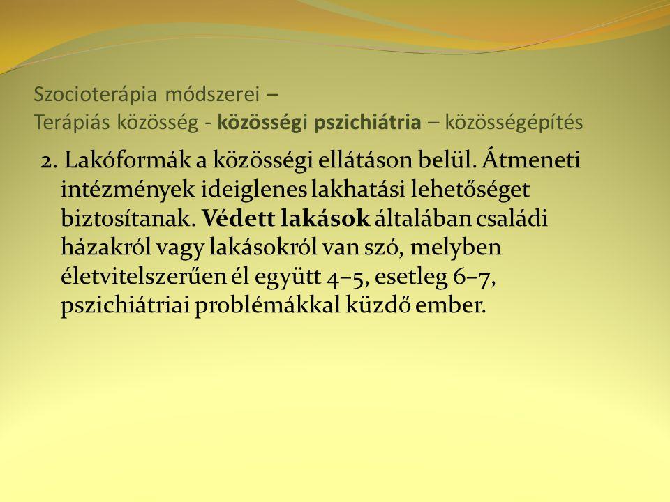 Szocioterápia módszerei – Terápiás közösség - közösségi pszichiátria – közösségépítés 2. Lakóformák a közösségi ellátáson belül. Átmeneti intézmények