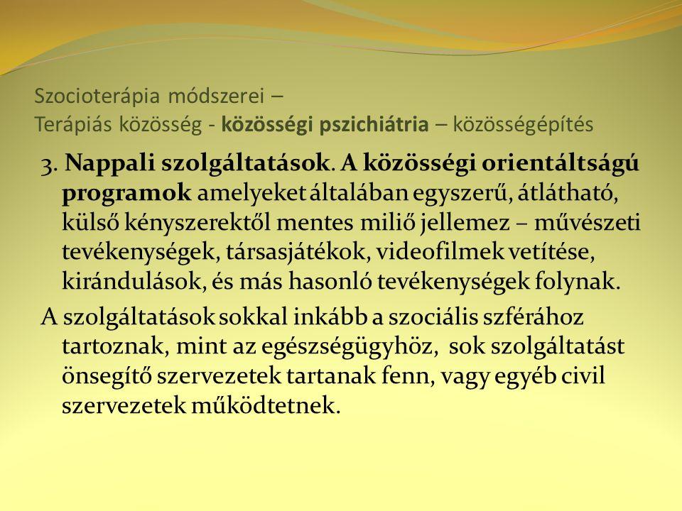 Szocioterápia módszerei – Terápiás közösség - közösségi pszichiátria – közösségépítés 3. Nappali szolgáltatások. A közösségi orientáltságú programok a