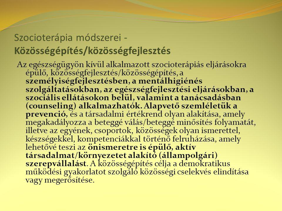 Szocioterápia módszerei - Közösségépítés/közösségfejlesztés Az egészségügyön kívül alkalmazott szocioterápiás eljárásokra épülő, közösségfejlesztés/kö
