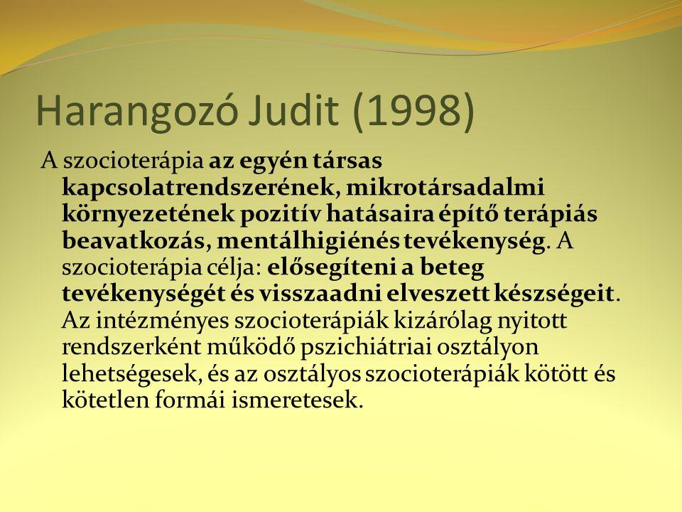 Harangozó Judit (1998) A szocioterápia az egyén társas kapcsolatrendszerének, mikrotársadalmi környezetének pozitív hatásaira építő terápiás beavatkozás, mentálhigiénés tevékenység.