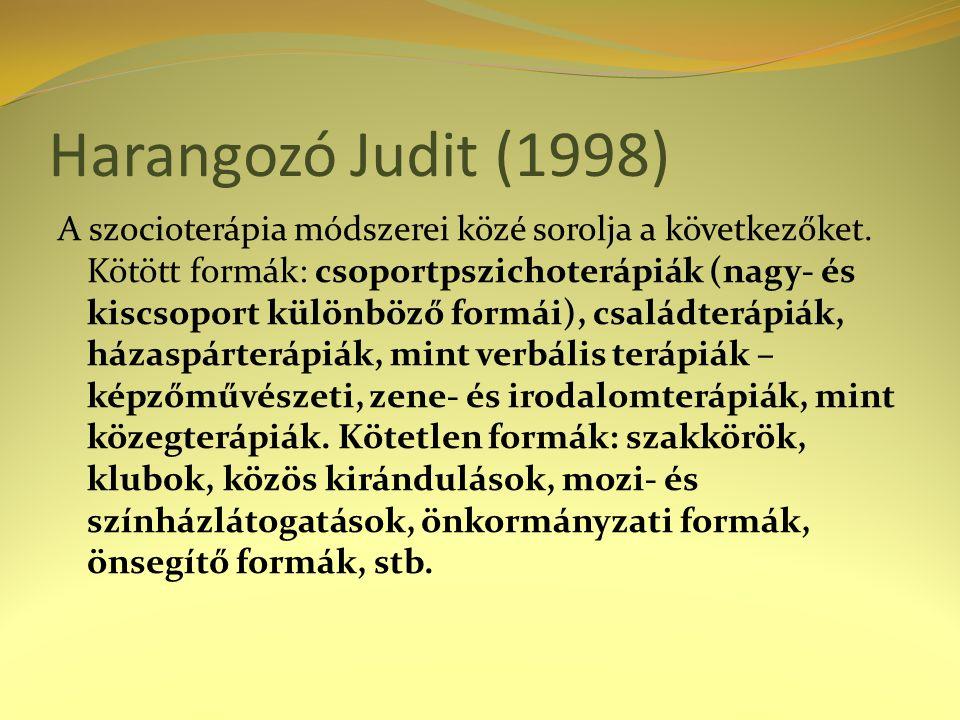 Harangozó Judit (1998) A szocioterápia módszerei közé sorolja a következőket. Kötött formák: csoportpszichoterápiák (nagy- és kiscsoport különböző for
