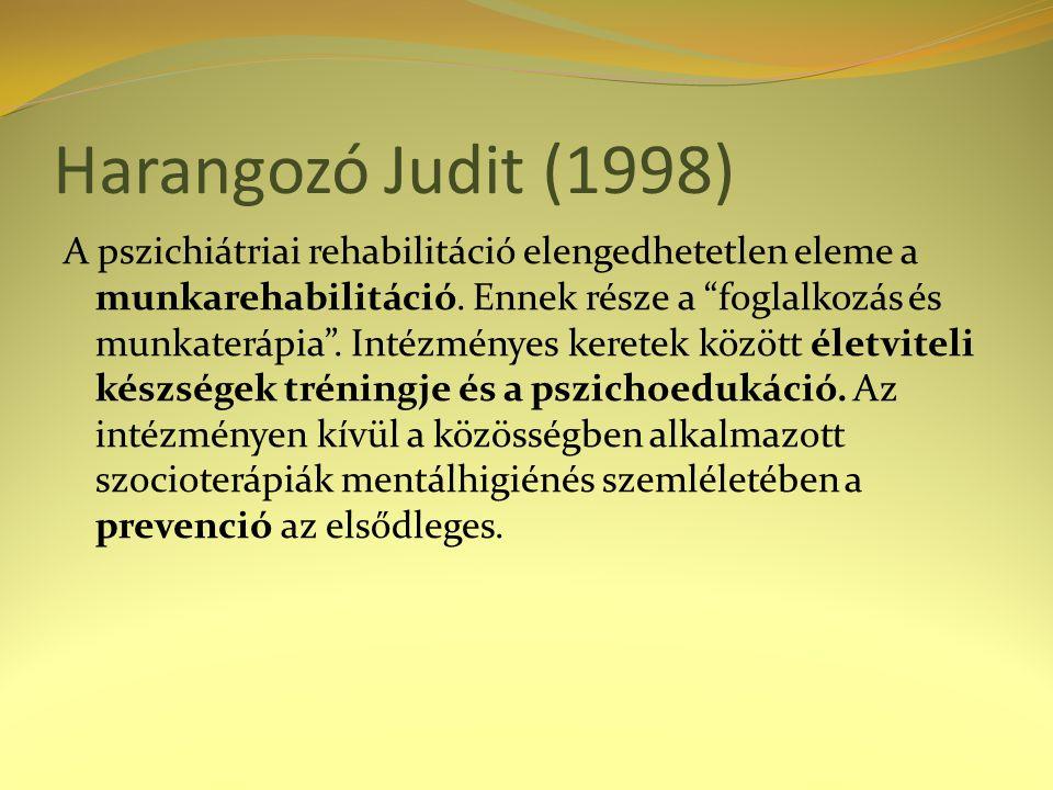 """Harangozó Judit (1998) A pszichiátriai rehabilitáció elengedhetetlen eleme a munkarehabilitáció. Ennek része a """"foglalkozás és munkaterápia"""". Intézmén"""