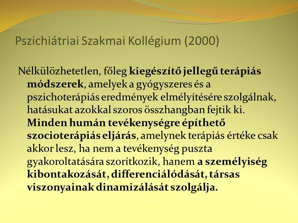 Pszichiátriai Szakmai Kollégium (2000) Nélkülözhetetlen, főleg kiegészítő jellegű terápiás módszerek, amelyek a gyógyszeres és a pszichoterápiás eredm