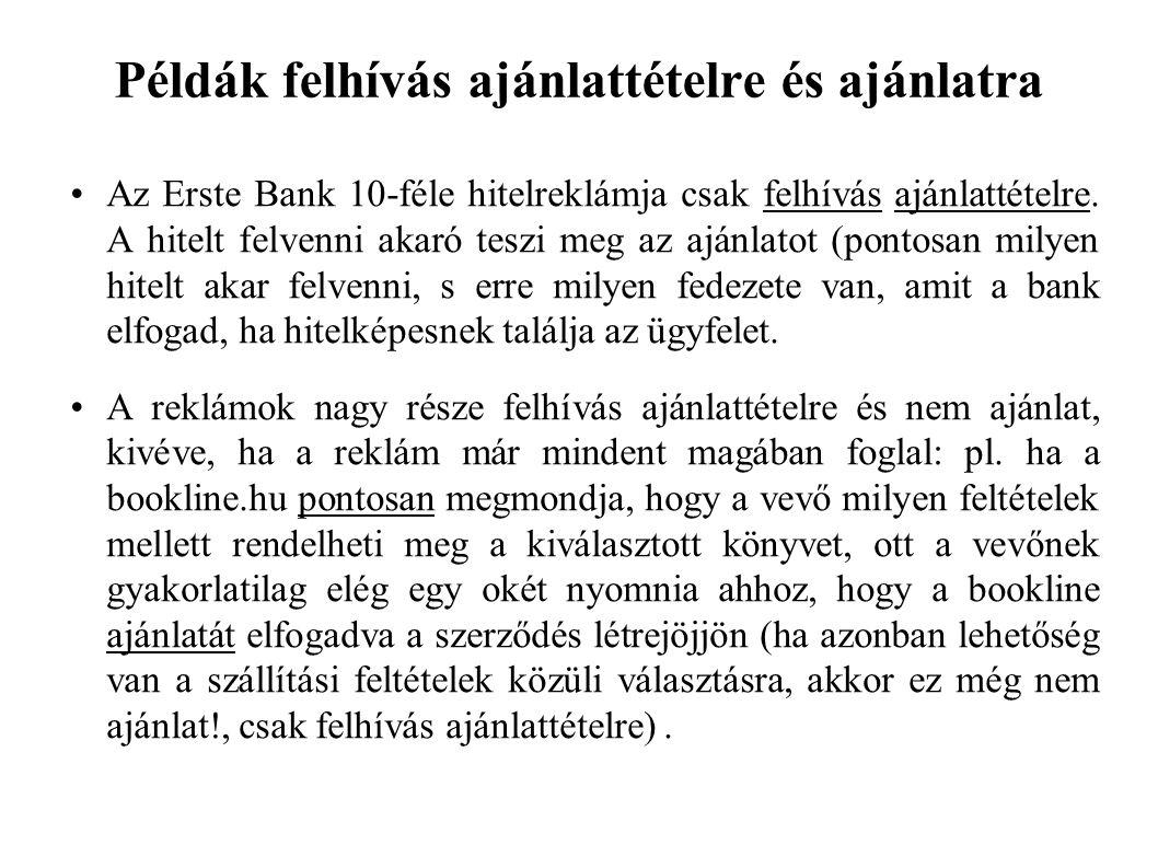 Példák felhívás ajánlattételre és ajánlatra Az Erste Bank 10-féle hitelreklámja csak felhívás ajánlattételre.