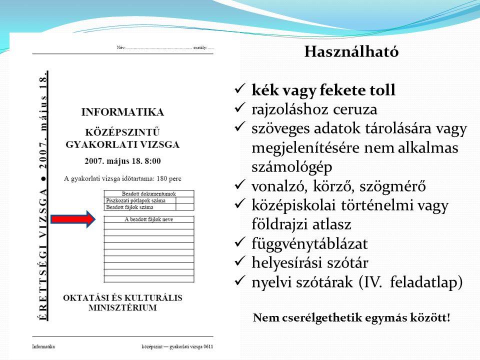 Használható kék vagy fekete toll rajzoláshoz ceruza szöveges adatok tárolására vagy megjelenítésére nem alkalmas számológép vonalzó, körző, szögmérő középiskolai történelmi vagy földrajzi atlasz függvénytáblázat helyesírási szótár nyelvi szótárak (IV.
