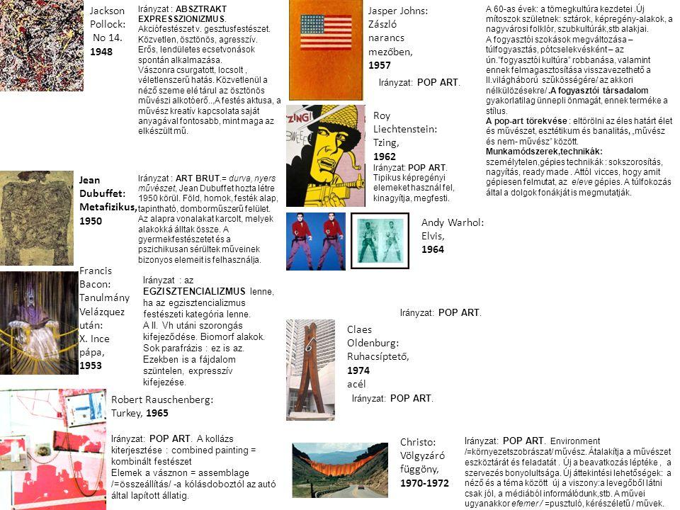 Jackson Pollock: No 14. 1948 Jean Dubuffet: Metafizikus, 1950 Francis Bacon: Tanulmány Velázquez után: X. Ince pápa, 1953 Irányzat : ART BRUT.= durva,