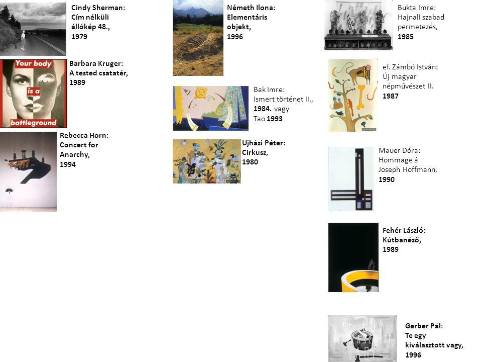 Cindy Sherman: Cím nélküli állókép 48., 1979 Ujházi Péter: Cirkusz, 1980 Bak Imre: Ismert történet II., 1984. vagy Tao 1993 Bukta Imre: Hajnali szabad