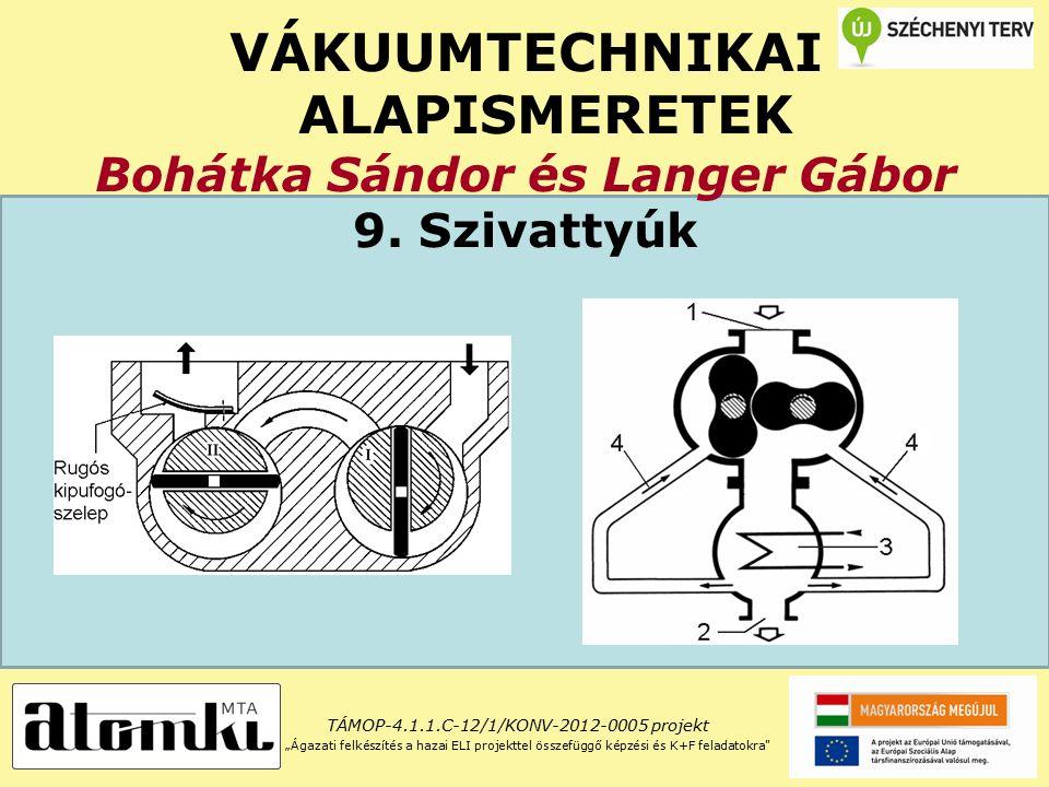 VÁKUUMTECHNIKAI ALAPISMERETEK Bohátka Sándor és Langer Gábor 9.