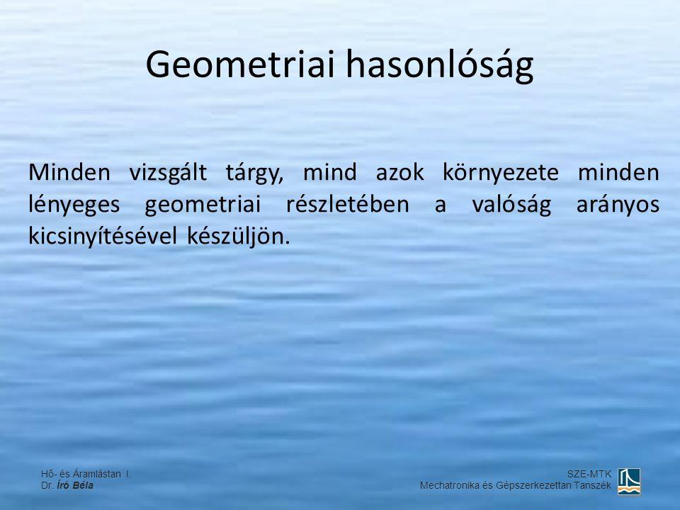Geometriai hasonlóság Minden vizsgált tárgy, mind azok környezete minden lényeges geometriai részletében a valóság arányos kicsinyítésével készüljön.