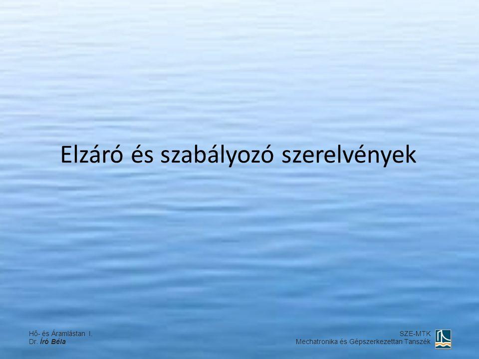 Elzáró és szabályozó szerelvények Hő- és Áramlástan I.