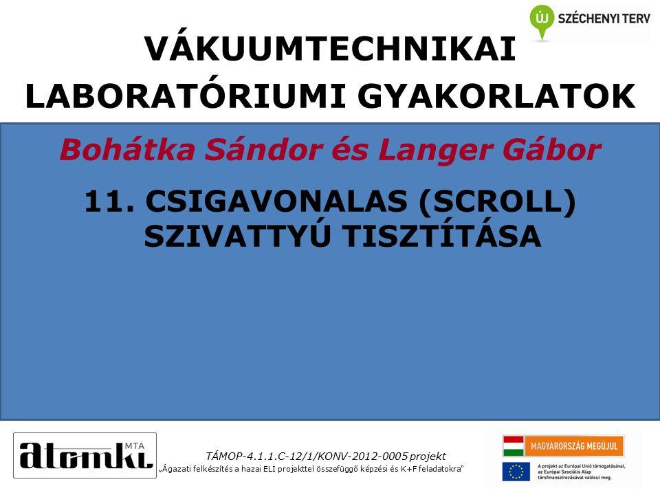 VÁKUUMTECHNIKAI LABORATÓRIUMI GYAKORLATOK Bohátka Sándor és Langer Gábor 11.