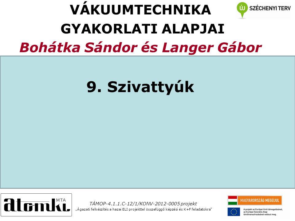VÁKUUMTECHNIKA GYAKORLATI ALAPJAI Bohátka Sándor és Langer Gábor 9.