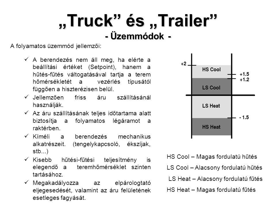 """""""Truck"""" és """"Trailer"""" - Üzemmódok - A folyamatos üzemmód jellemzői: A berendezés nem áll meg, ha elérte a beállítási értéket (Setpoint), hanem a hűtés-"""