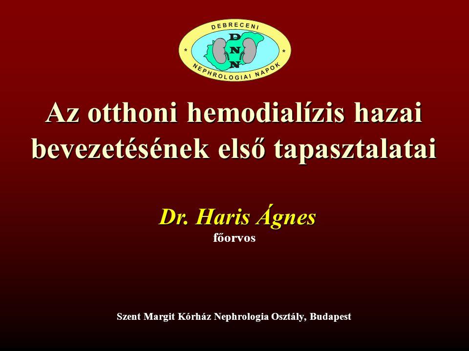 Az otthoni hemodialízis hazai bevezetésének első tapasztalatai Dr. Haris Ágnes főorvos Szent Margit Kórház Nephrologia Osztály, Budapest