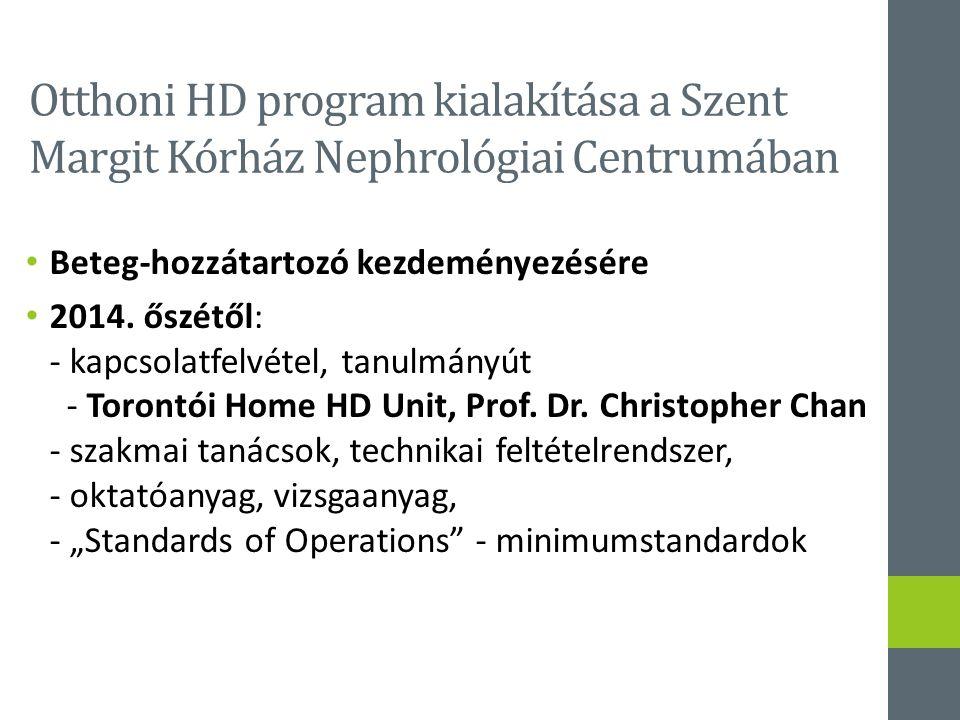 Otthoni HD program kialakítása a Szent Margit Kórház Nephrológiai Centrumában Beteg-hozzátartozó kezdeményezésére 2014. őszétől: - kapcsolatfelvétel,