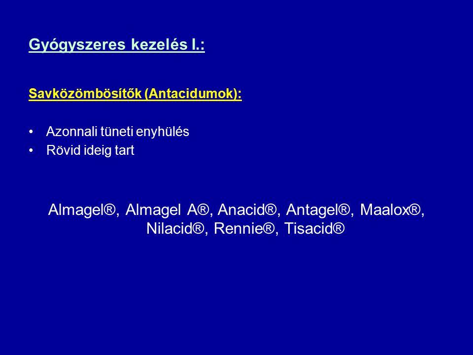 Gyógyszeres kezelés I.: Savközömbösítők (Antacidumok): Azonnali tüneti enyhülés Rövid ideig tart Almagel®, Almagel A®, Anacid®, Antagel®, Maalox®, Nilacid®, Rennie®, Tisacid®