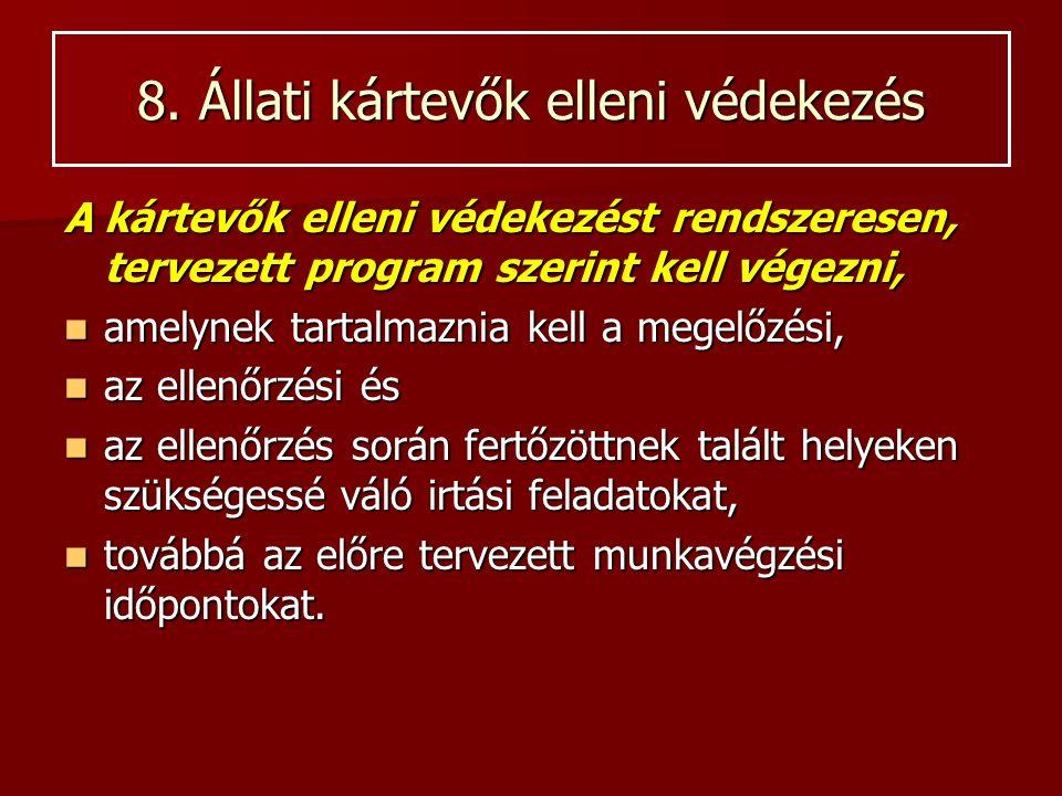 8. Állati kártevők elleni védekezés A kártevők elleni védekezést rendszeresen, tervezett program szerint kell végezni, amelynek tartalmaznia kell a me